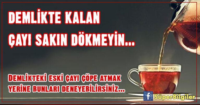 Demlikte kalan çayı sakın dökmeyin…