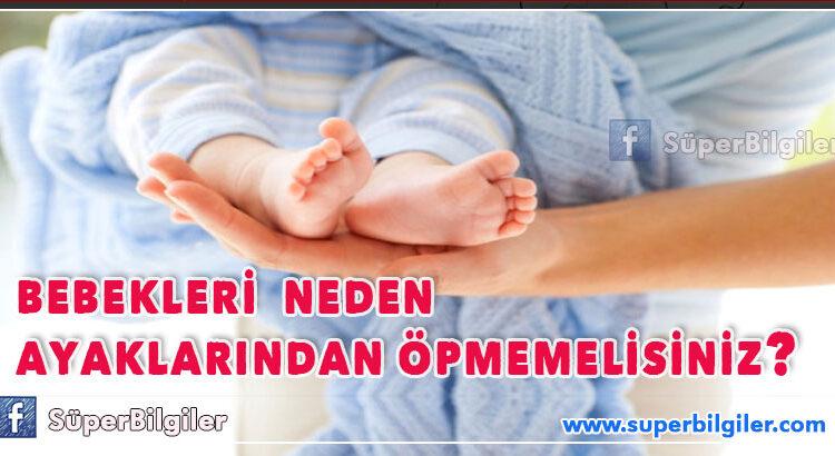 bebekleri-neden-ayaklarindan-opmemelisiniz-adem-gunes