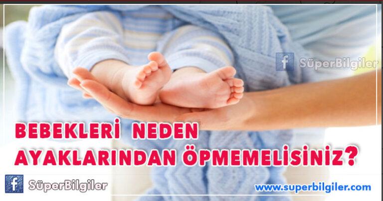 Bebeklerinizi neden ayaklarından öpmemelisiniz…