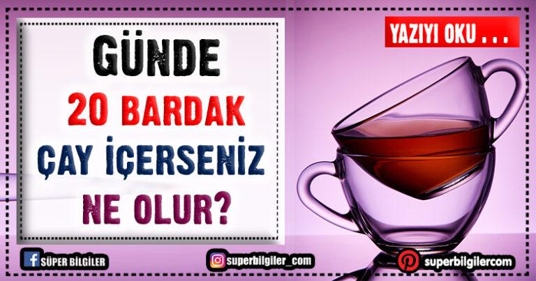 Günde 20 bardak çay içerseniz ne olur?