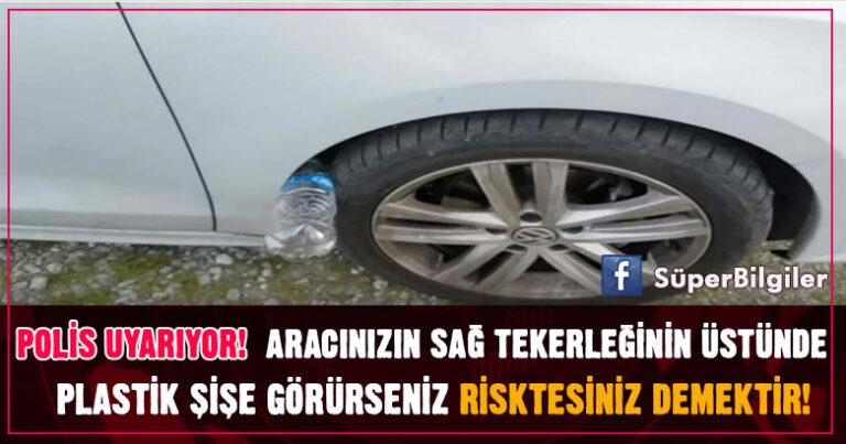 Polis Uyarıyor! Aracınızın Sağ Tekerleğinin Üstünde Plastik Şişe Görürseniz Risktesiniz Demektir