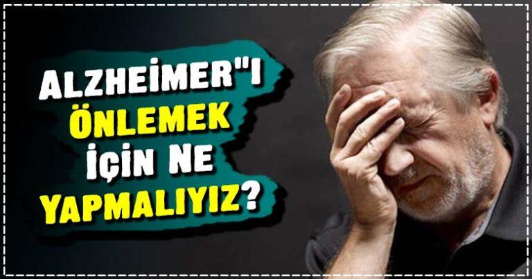 Alzheimer'ı Önlemek İçin Ne Yapmalıyız?